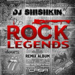 DJ Shishkin - Rock Legends (Exclusive Remix Album) (2013) MP3