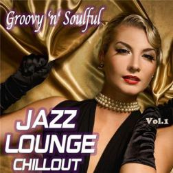 VA - Groovy 'n' Soulful: Jazz Lounge Chillout Vol 1 (2013) MP3