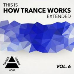 VA - This Is How Trance Works Extended Vol 6 (2015) MP3